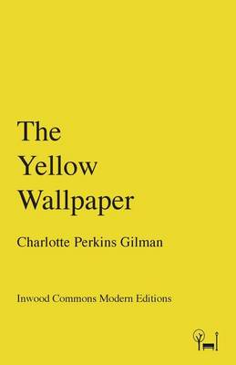 Yellow Wallpaper by CHARLOTTE PERKINS GILMAN