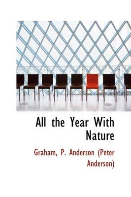 All the Year with Nature by Graham P Anderson (Peter Anderson)