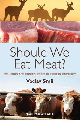 Should We Eat Meat? -  Evolution and Consequences of Modern Carnivory by Vaclav Smil