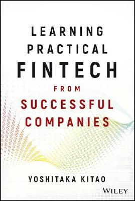 Learning Practical FinTech from Successful Companies by Yoshitaka Kitao
