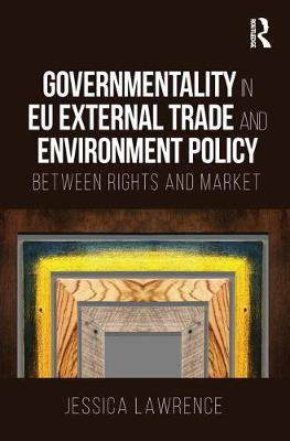 Governmentality in EU External Trade and Environment Policy book