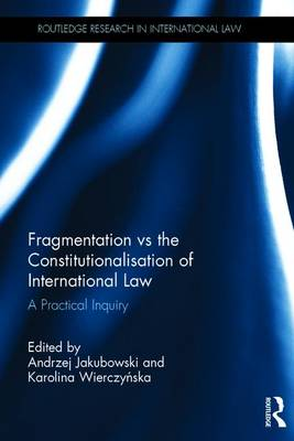 Fragmentation vs. the Constitutionalisation of International Law by Andrzej Jakubowski