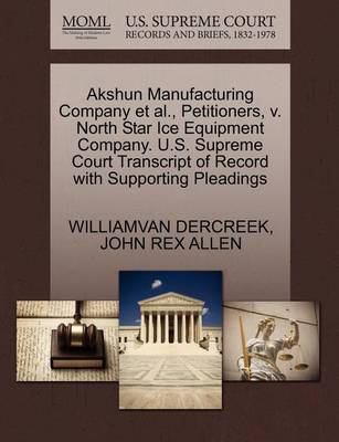 Akshun Manufacturing Company et al., Petitioners, V. North Star Ice Equipment Company. U.S. Supreme Court Transcript of Record with Supporting Pleadings by Williamvan Dercreek