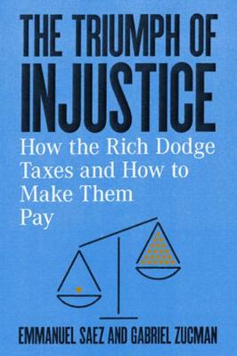 The Triumph of Injustice: How the Rich Dodge Taxes and How to Make Them Pay book