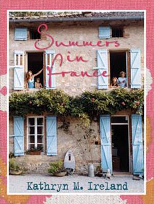 Summers in France by Kathryn M. Ireland