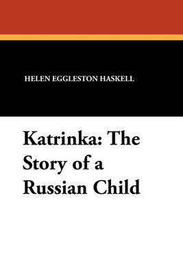 Katrinka: The Story of a Russian Child by Helen Eggleston Haskell