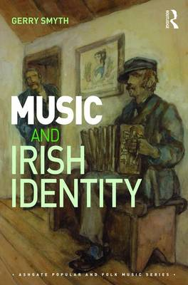 Music and Irish Identity by Gerry Smyth
