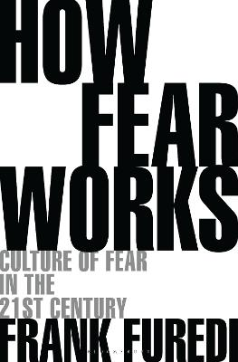 How Fear Works by Frank Furedi