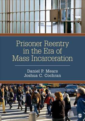 Prisoner Reentry in the Era of Mass Incarceration by Daniel P. Mears