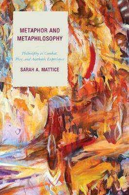 Metaphor and Metaphilosophy by Sarah A. Mattice