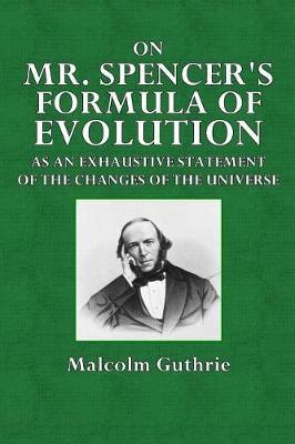On Mr. Spencer's Formula of Evolution by Malcolm Guthrie