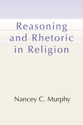Reasoning and Rhetoric in Religion by Nancey C Murphy