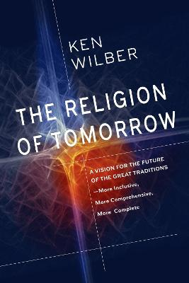 Religion Of Tomorrow by Ken Wilber