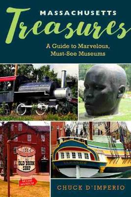 Massachusetts Treasures: A Guide to Marvelous, Must-See Museums by Chuck D'Imperio