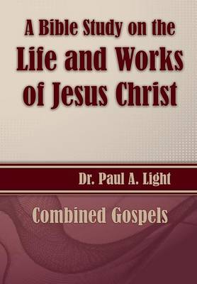 A Bible Study on the Life and Works of Jesus Christ by Paul a Light