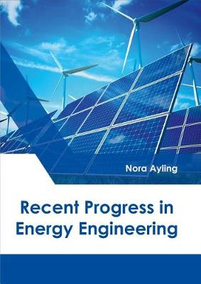 Recent Progress in Energy Engineering by Nora Ayling