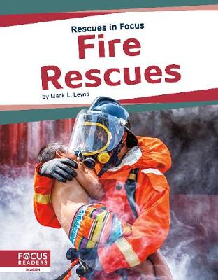 Rescues in Focus: Fire Rescues by Mark L Lewis
