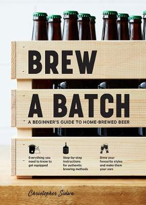 Brew a Batch: A Beginner's Guide to Home-Brewed Beer book