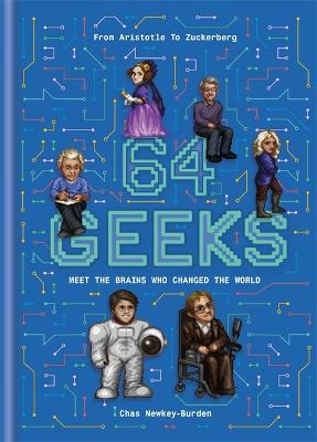 64 Geeks: The Brains Who Shaped Our World by Chas Newkey-Burden