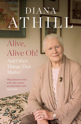 Alive, Alive Oh! by Diana Athill