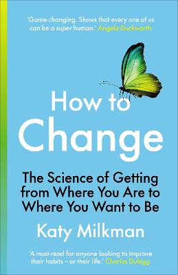 How to Change: The Science of Getting from Where You Are to Where You Want to Be book