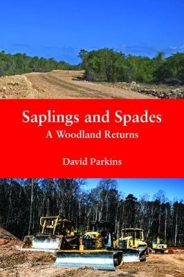 Saplings and Spades: A Woodland Returns by David Parkins