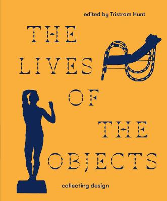 The Lives of the Objects by Tristram Hunt