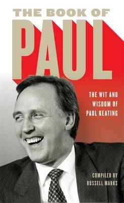 Book of Paul: The Wit and Wisdom of Paul Keating by Russell Marks