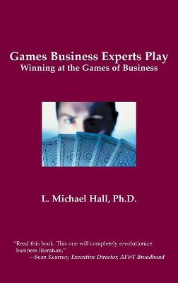 Games Business Experts Play by L Michael Hall