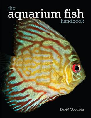 The Aquarium Fish Handbook by David Goodwin