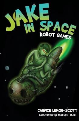 Jake in Space: Robot Games by Candice Lemon-Scott