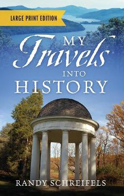 My Travels Into History - Large Print Edition by Randy Schreifels