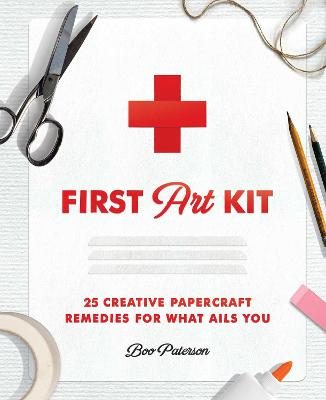 First Art Kit: 25 Creative Papercraft Remedies for What Ails You book