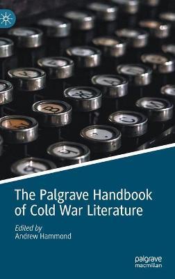 The Palgrave Handbook of Cold War Literature by Andrew Hammond