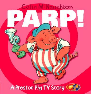 Parp! (A Preston Pig TV Story, Book 3) by Colin McNaughton
