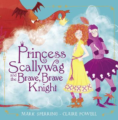 Princess Scallywag and the Brave, Brave Knight by Mark Sperring