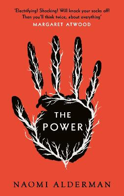 The Power: WINNER OF THE 2017 BAILEYS WOMEN'S PRIZE FOR FICTION by Naomi Alderman