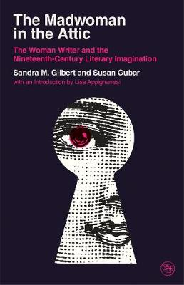 The Madwoman in the Attic: The Woman Writer and the Nineteenth-Century Literary Imagination by Sandra M. Gilbert