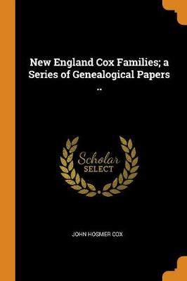 New England Cox Families; A Series of Genealogical Papers .. by John Hosmer Cox