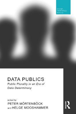 Data Publics: Public Plurality in an Era of Data Determinacy book