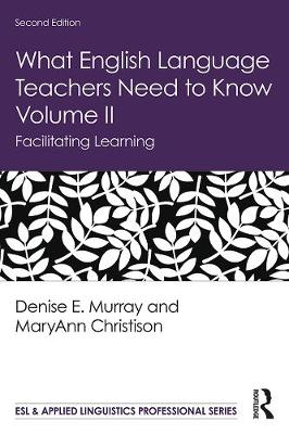 What English Language Teachers Need to Know Volume II: Facilitating Learning by Denise E. Murray