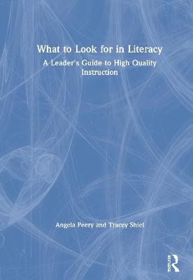 What to Look for in Literacy: A Leader's Guide to High Quality Instruction book