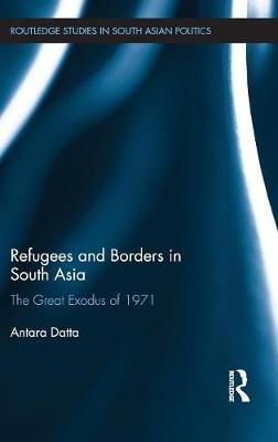 Refugees and Borders in South Asia by Antara Datta