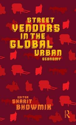 Street Vendors in the Global Urban Economy by Sharit Bhowmik