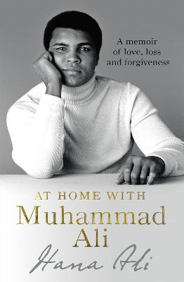 At Home with Muhammad Ali: A Memoir of Love, Loss and Forgiveness by Hana Yasmeen Ali