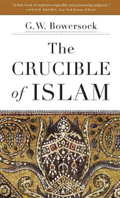 The The Crucible of Islam by G. W. Bowersock