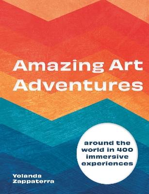 Amazing Art Adventures: Around the world in 400 immersive experiences book