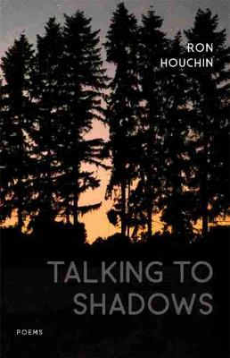 Talking to Shadows: Poems by Ron Houchin