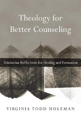 Theology for Better Counseling by Virginia Todd Holeman