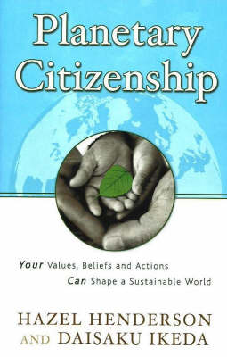 Planetary Citizenship: Your Values, Beliefs and Actions Can Shape a Sustainable World by Hazel Henderson